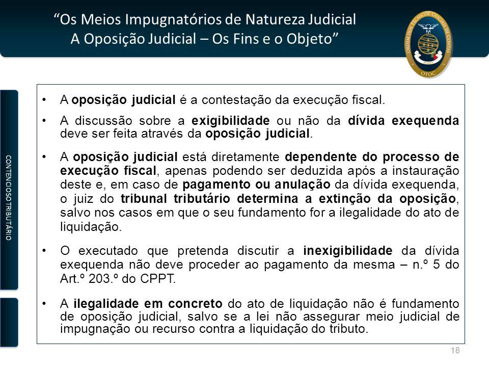 Os Meios Impugnatórios de Natureza Judicial A Oposição Judicial – Os Fins e o Objeto A oposição judicial é a contestação da execução fiscal.
