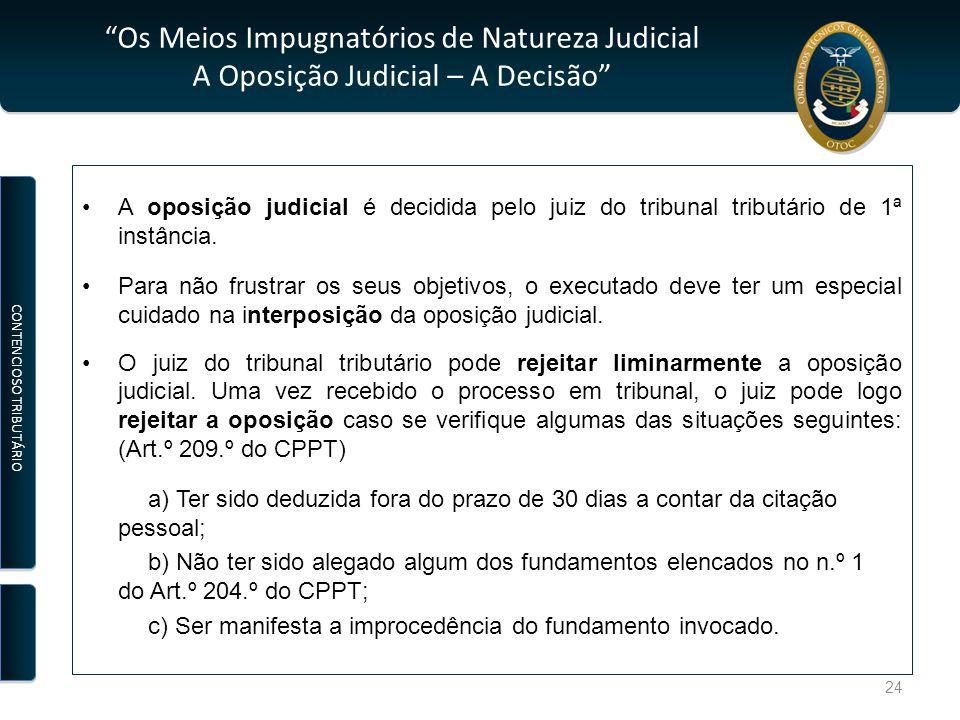 """""""Os Meios Impugnatórios de Natureza Judicial A Oposição Judicial – A Decisão"""" A oposição judicial é decidida pelo juiz do tribunal tributário de 1ª in"""