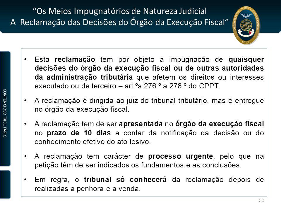 """""""Os Meios Impugnatórios de Natureza Judicial A Reclamação das Decisões do Órgão da Execução Fiscal"""" Esta reclamação tem por objeto a impugnação de qua"""