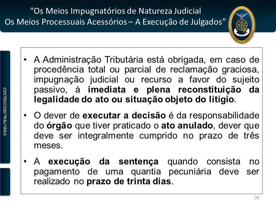"""""""Os Meios Impugnatórios de Natureza Judicial Os Meios Processuais Acessórios – A Execução de Julgados"""" A Administração Tributária está obrigada, em ca"""
