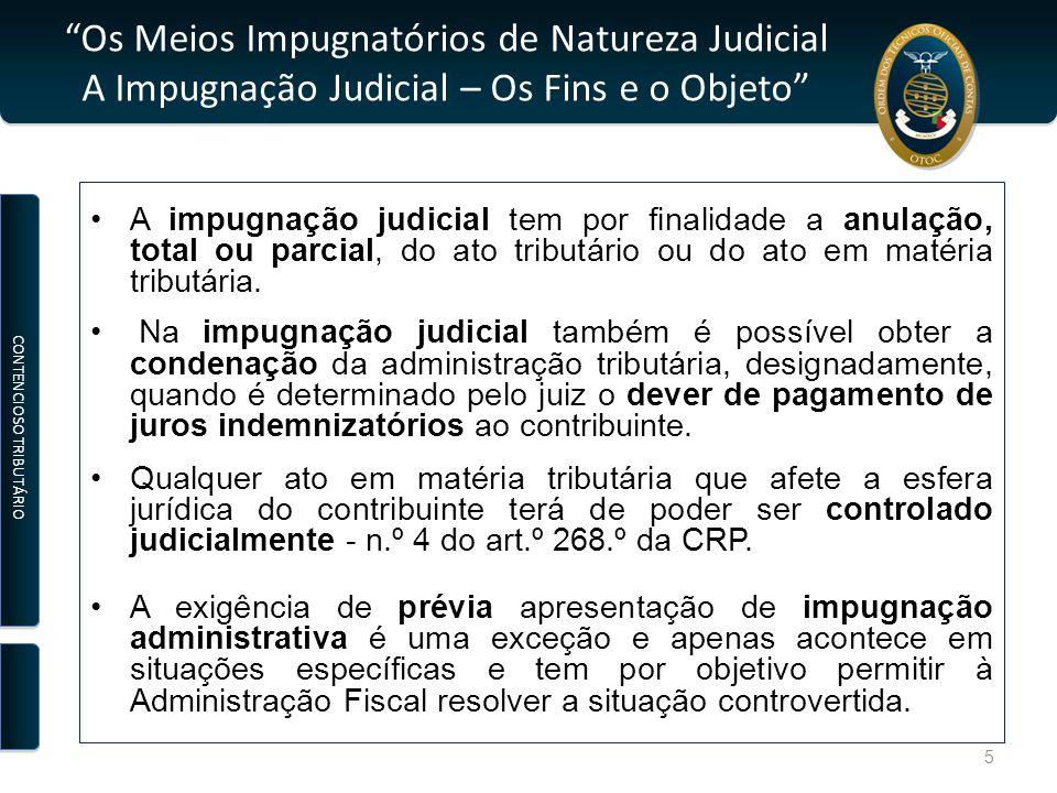 Os Meios Impugnatórios de Natureza Judicial A Impugnação Judicial – Os Fins e o Objeto A impugnação judicial tem por finalidade a anulação, total ou parcial, do ato tributário ou do ato em matéria tributária.