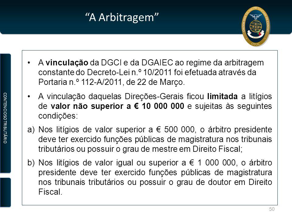 A Arbitragem A vinculação da DGCI e da DGAIEC ao regime da arbitragem constante do Decreto-Lei n.º 10/2011 foi efetuada através da Portaria n.º 112-A/2011, de 22 de Março.
