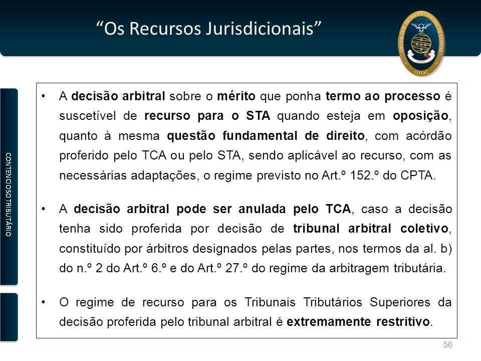 Os Recursos Jurisdicionais A decisão arbitral sobre o mérito que ponha termo ao processo é suscetível de recurso para o STA quando esteja em oposição, quanto à mesma questão fundamental de direito, com acórdão proferido pelo TCA ou pelo STA, sendo aplicável ao recurso, com as necessárias adaptações, o regime previsto no Art.º 152.º do CPTA.