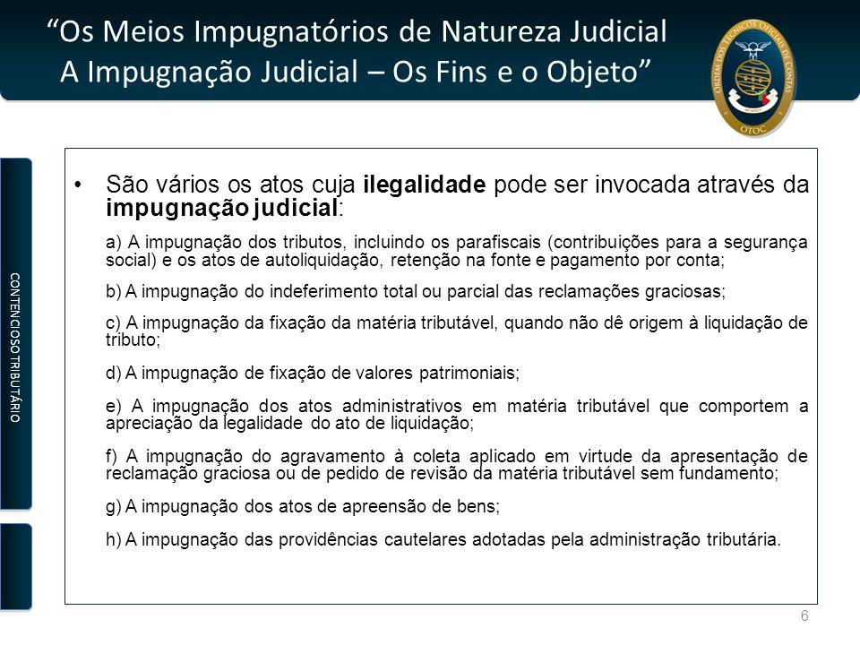 """""""Os Meios Impugnatórios de Natureza Judicial A Impugnação Judicial – Os Fins e o Objeto"""" São vários os atos cuja ilegalidade pode ser invocada através"""