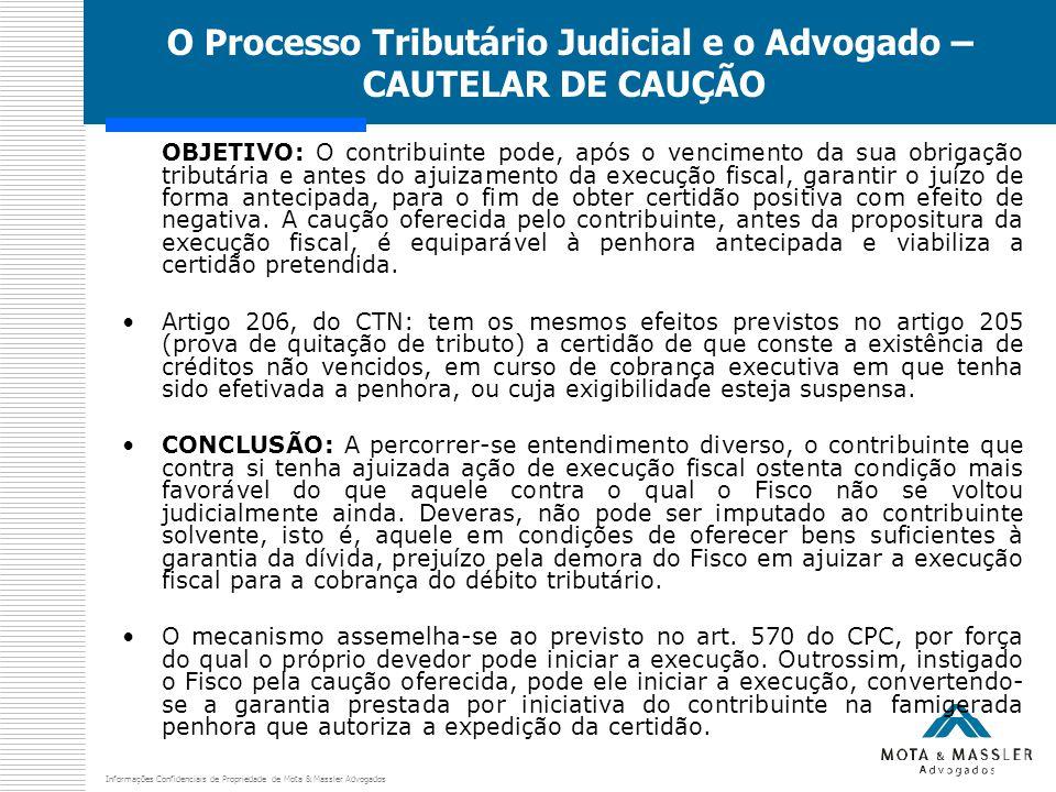 Informações Confidenciais de Propriedade de Mota & Massler Advogados O Processo Tributário Judicial e o Advogado – CAUTELAR DE CAUÇÃO OBJETIVO: O cont