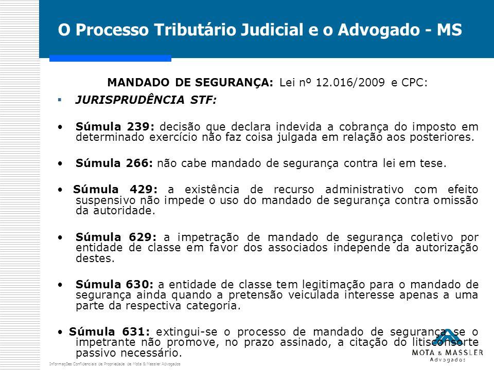 Informações Confidenciais de Propriedade de Mota & Massler Advogados O Processo Tributário Judicial e o Advogado - MS MANDADO DE SEGURANÇA: Lei nº 12.