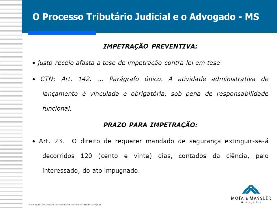 Informações Confidenciais de Propriedade de Mota & Massler Advogados O Processo Tributário Judicial e o Advogado - MS IMPETRAÇÃO PREVENTIVA: justo rec