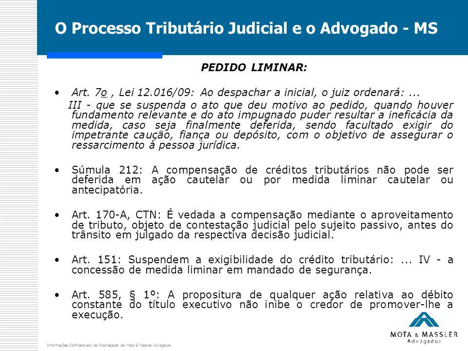 Informações Confidenciais de Propriedade de Mota & Massler Advogados O Processo Tributário Judicial e o Advogado - MS PEDIDO LIMINAR: Art. 7o, Lei 12.
