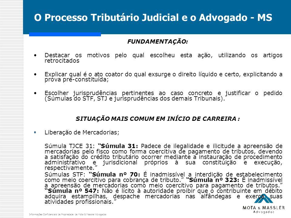Informações Confidenciais de Propriedade de Mota & Massler Advogados O Processo Tributário Judicial e o Advogado - MS FUNDAMENTAÇÃO: Destacar os motiv