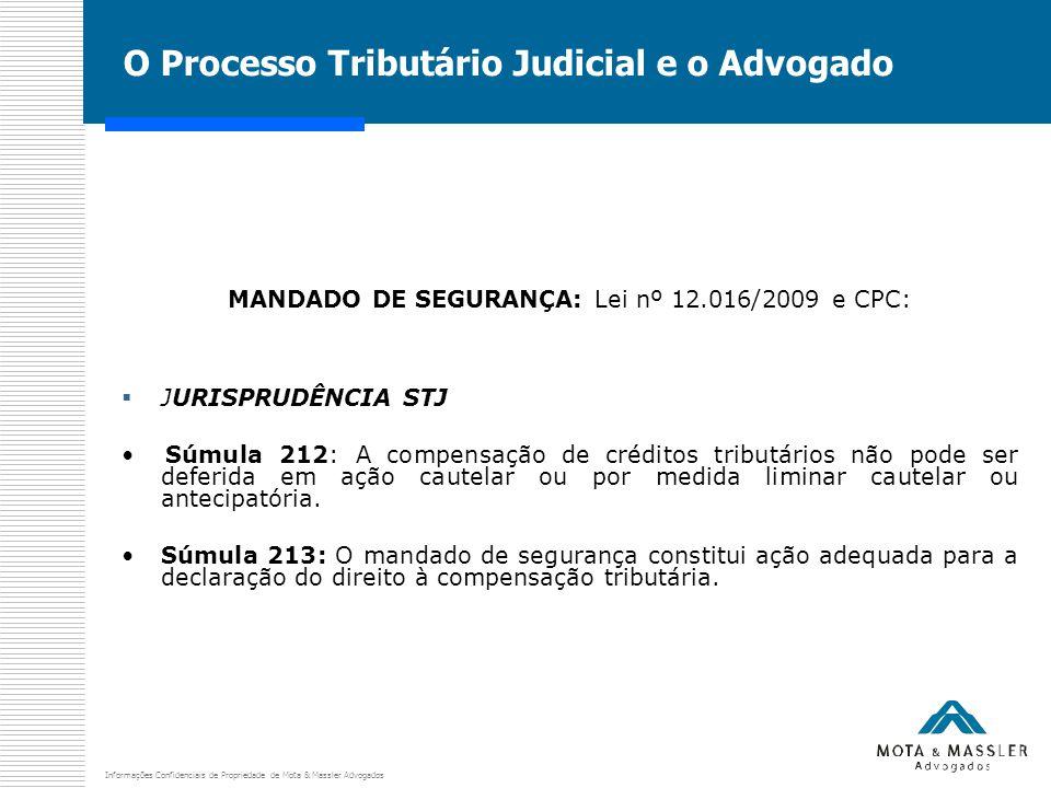 Informações Confidenciais de Propriedade de Mota & Massler Advogados O Processo Tributário Judicial e o Advogado MANDADO DE SEGURANÇA: Lei nº 12.016/2