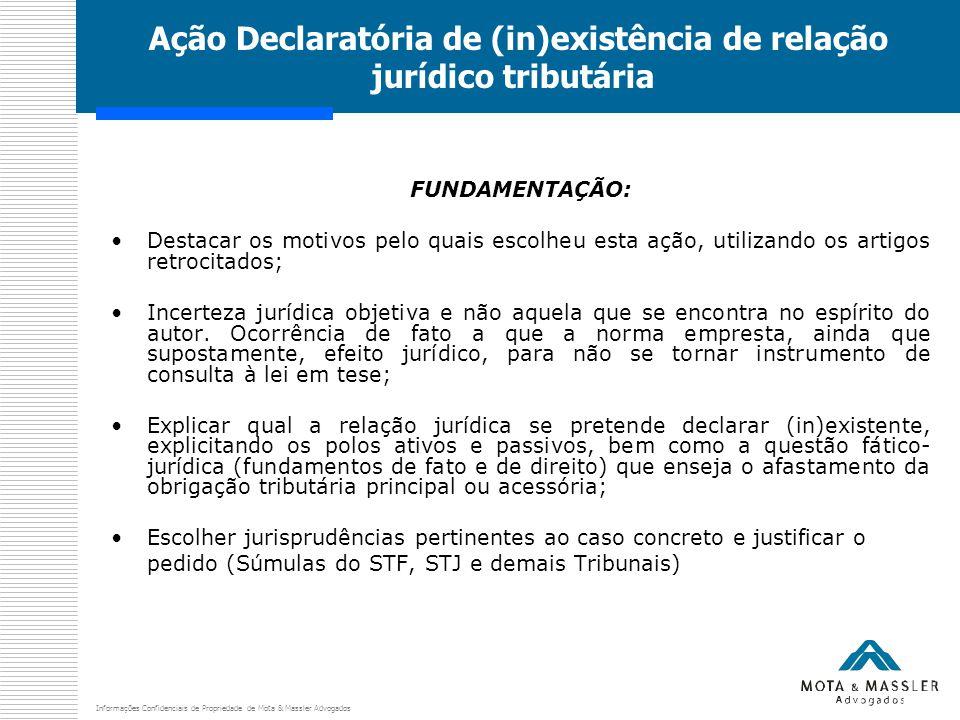 Informações Confidenciais de Propriedade de Mota & Massler Advogados Ação Declaratória de (in)existência de relação jurídico tributária FUNDAMENTAÇÃO: