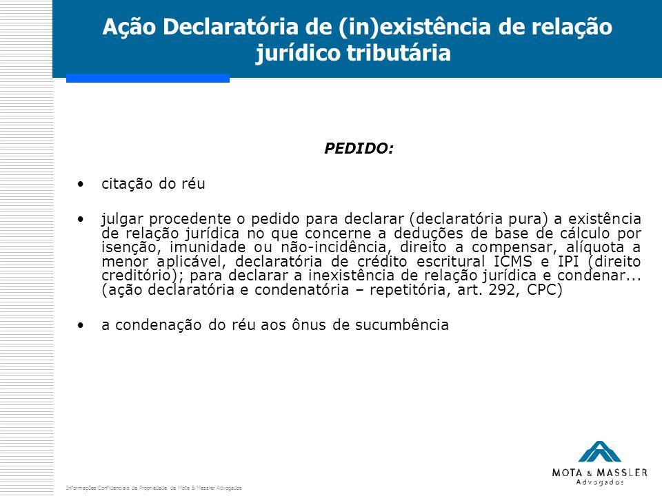 Informações Confidenciais de Propriedade de Mota & Massler Advogados Ação Declaratória de (in)existência de relação jurídico tributária PEDIDO: citaçã
