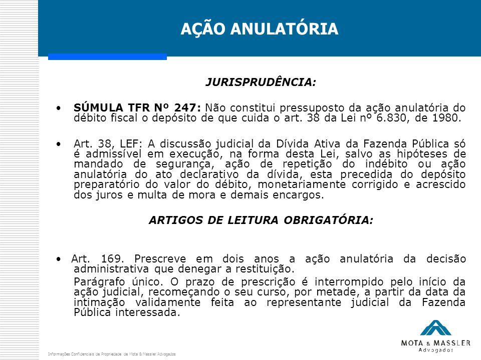 Informações Confidenciais de Propriedade de Mota & Massler Advogados AÇÃO ANULATÓRIA JURISPRUDÊNCIA: SÚMULA TFR Nº 247: Não constitui pressuposto da a