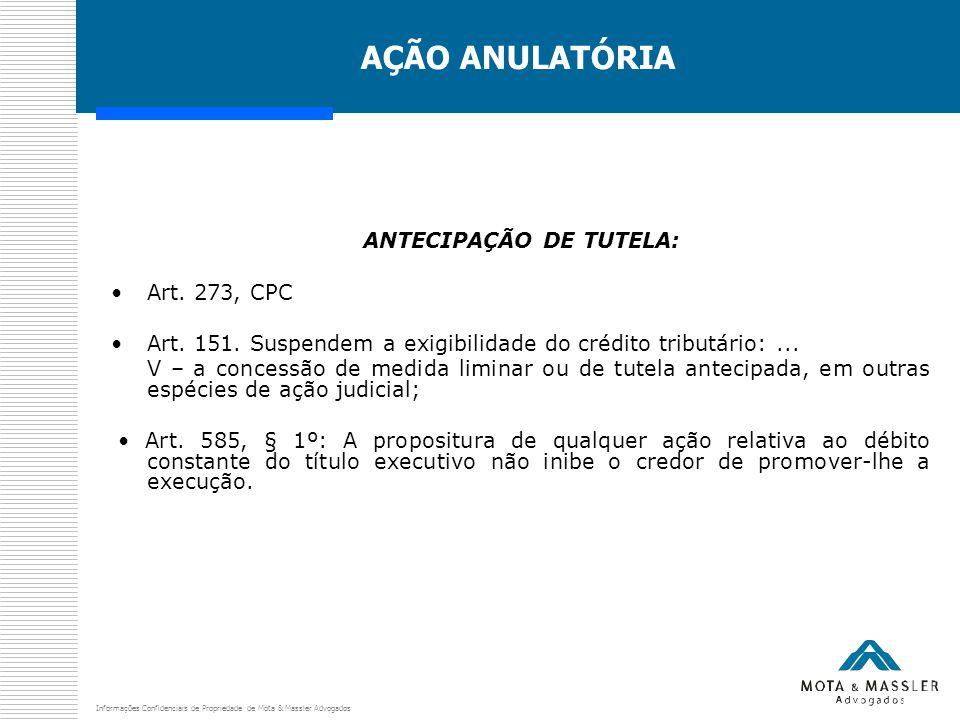 Informações Confidenciais de Propriedade de Mota & Massler Advogados AÇÃO ANULATÓRIA ANTECIPAÇÃO DE TUTELA: Art. 273, CPC Art. 151. Suspendem a exigib