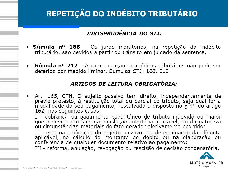 Informações Confidenciais de Propriedade de Mota & Massler Advogados REPETIÇÃO DO INDÉBITO TRIBUTÁRIO JURISPRUDÊNCIA DO STJ: Súmula nº 188 - Os juros moratórios, na repetição do indébito tributário, são devidos a partir do trânsito em julgado da sentença.