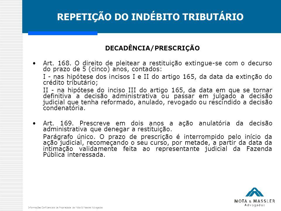Informações Confidenciais de Propriedade de Mota & Massler Advogados REPETIÇÃO DO INDÉBITO TRIBUTÁRIO DECADÊNCIA/PRESCRIÇÃO Art. 168. O direito de ple