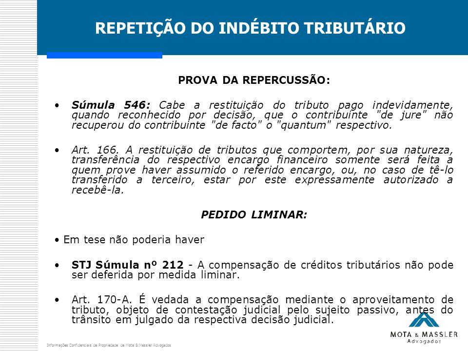 Informações Confidenciais de Propriedade de Mota & Massler Advogados REPETIÇÃO DO INDÉBITO TRIBUTÁRIO PROVA DA REPERCUSSÃO: Súmula 546: Cabe a restitu