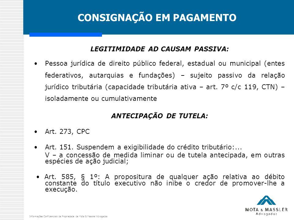 Informações Confidenciais de Propriedade de Mota & Massler Advogados CONSIGNAÇÃO EM PAGAMENTO LEGITIMIDADE AD CAUSAM PASSIVA: Pessoa jurídica de direi