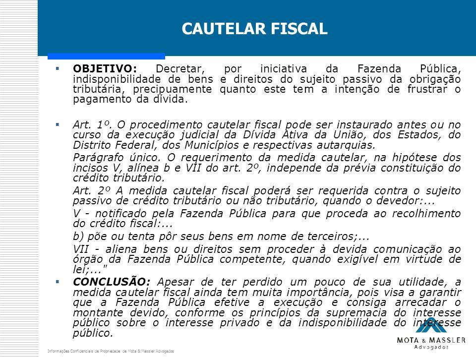 Informações Confidenciais de Propriedade de Mota & Massler Advogados CAUTELAR FISCAL  OBJETIVO: Decretar, por iniciativa da Fazenda Pública, indispon