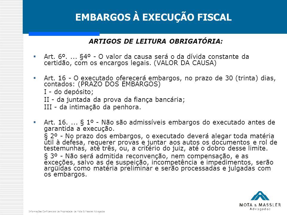 Informações Confidenciais de Propriedade de Mota & Massler Advogados EMBARGOS À EXECUÇÃO FISCAL ARTIGOS DE LEITURA OBRIGATÓRIA:  Art. 6º.... §4º - O