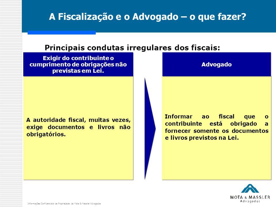 Informações Confidenciais de Propriedade de Mota & Massler Advogados A Fiscalização e o Advogado – o que fazer? Principais condutas irregulares dos fi