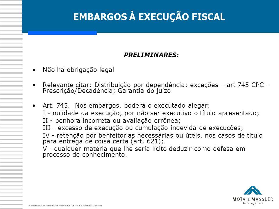 Informações Confidenciais de Propriedade de Mota & Massler Advogados EMBARGOS À EXECUÇÃO FISCAL PRELIMINARES: Não há obrigação legal Relevante citar: