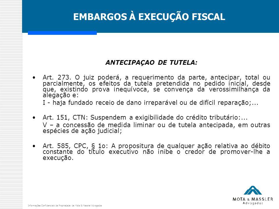 Informações Confidenciais de Propriedade de Mota & Massler Advogados EMBARGOS À EXECUÇÃO FISCAL ANTECIPAÇAO DE TUTELA: Art.