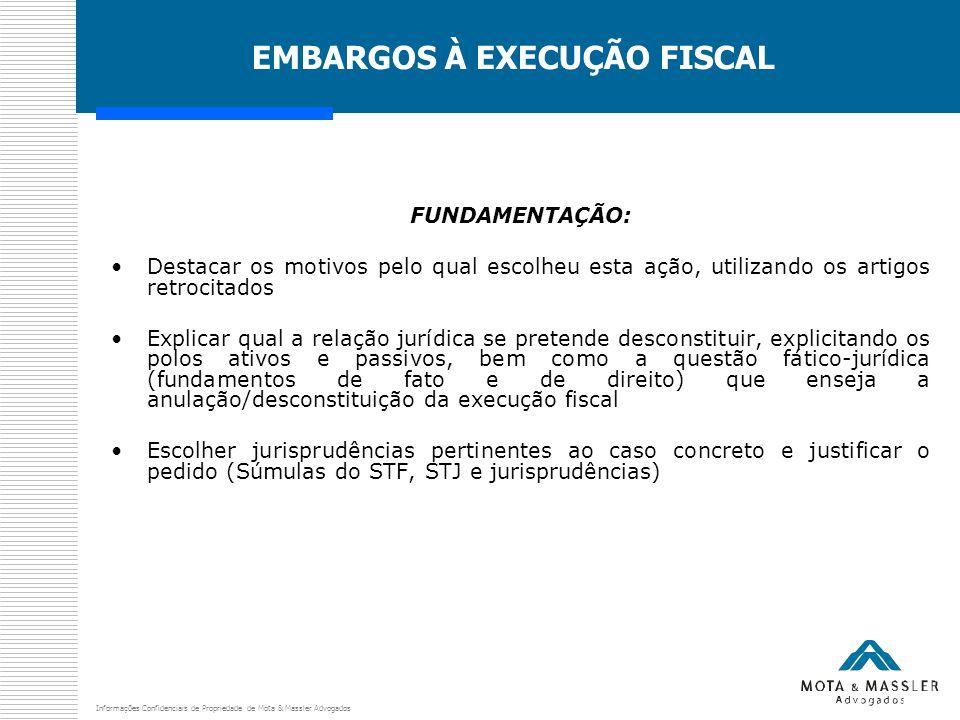 Informações Confidenciais de Propriedade de Mota & Massler Advogados EMBARGOS À EXECUÇÃO FISCAL FUNDAMENTAÇÃO: Destacar os motivos pelo qual escolheu