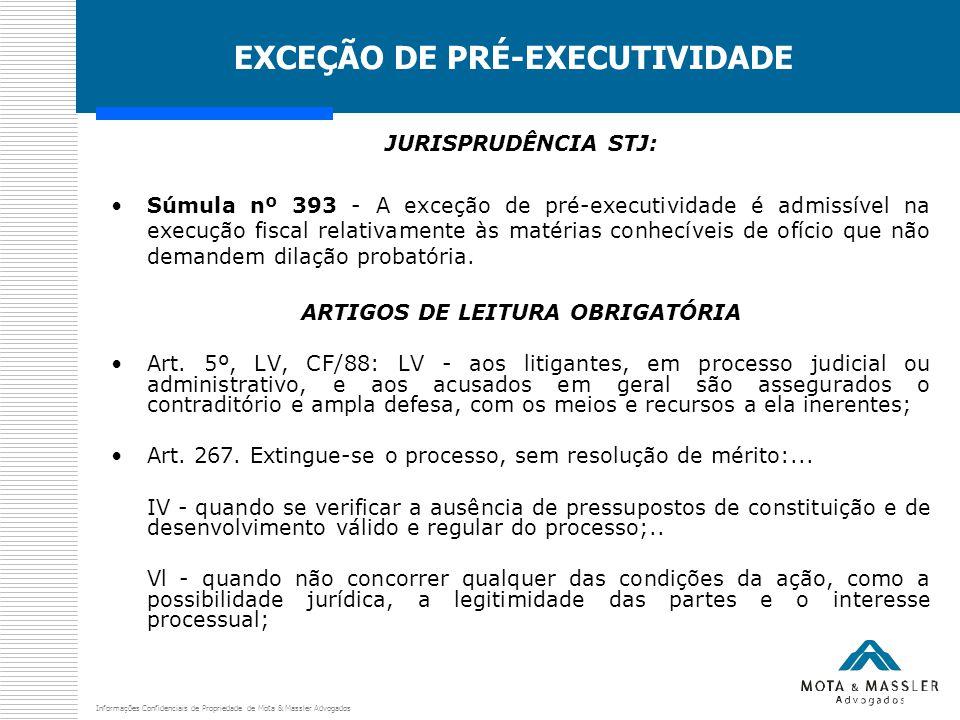 Informações Confidenciais de Propriedade de Mota & Massler Advogados EXCEÇÃO DE PRÉ-EXECUTIVIDADE JURISPRUDÊNCIA STJ: Súmula nº 393 - A exceção de pré