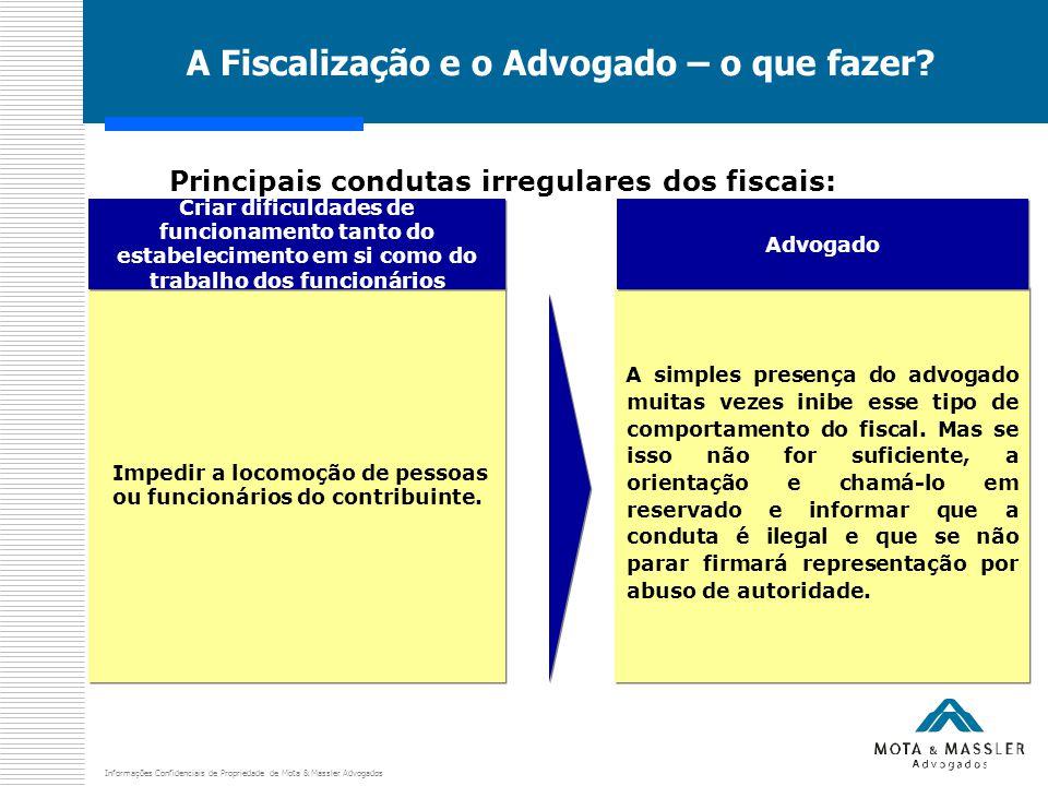Informações Confidenciais de Propriedade de Mota & Massler Advogados A Fiscalização e o Advogado – o que fazer.