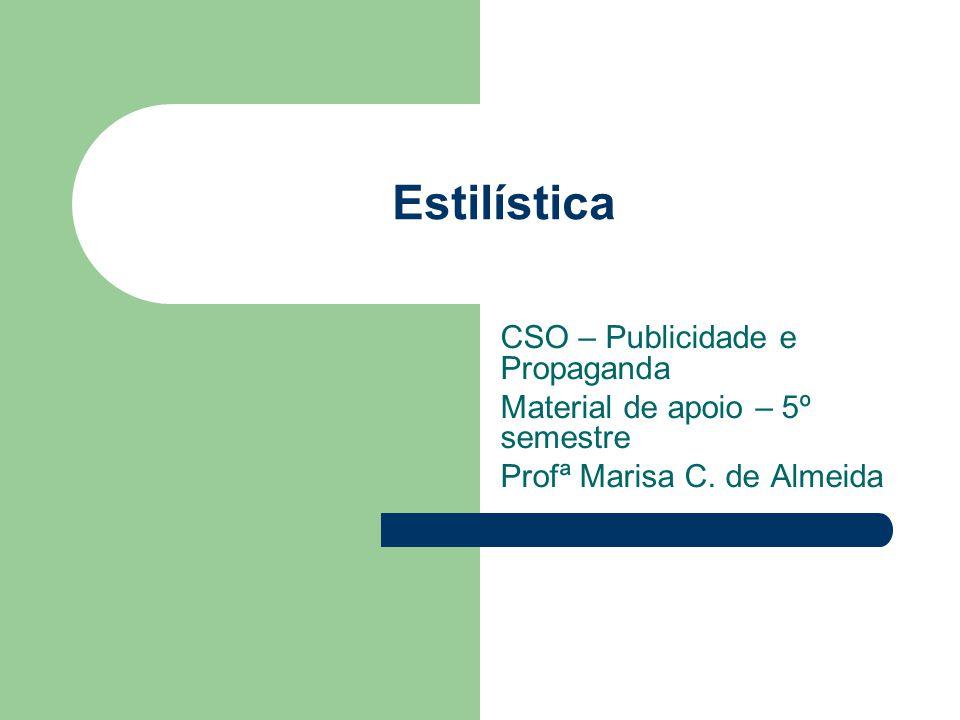 Estilística CSO – Publicidade e Propaganda Material de apoio – 5º semestre Profª Marisa C. de Almeida