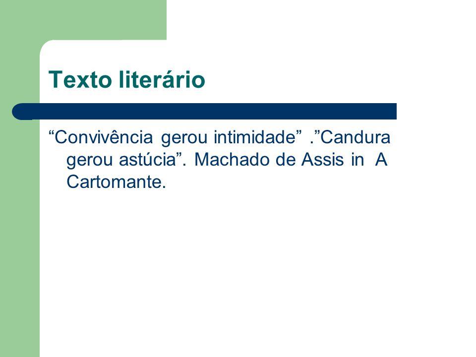"""Texto literário """"Convivência gerou intimidade"""".""""Candura gerou astúcia"""". Machado de Assis in A Cartomante."""