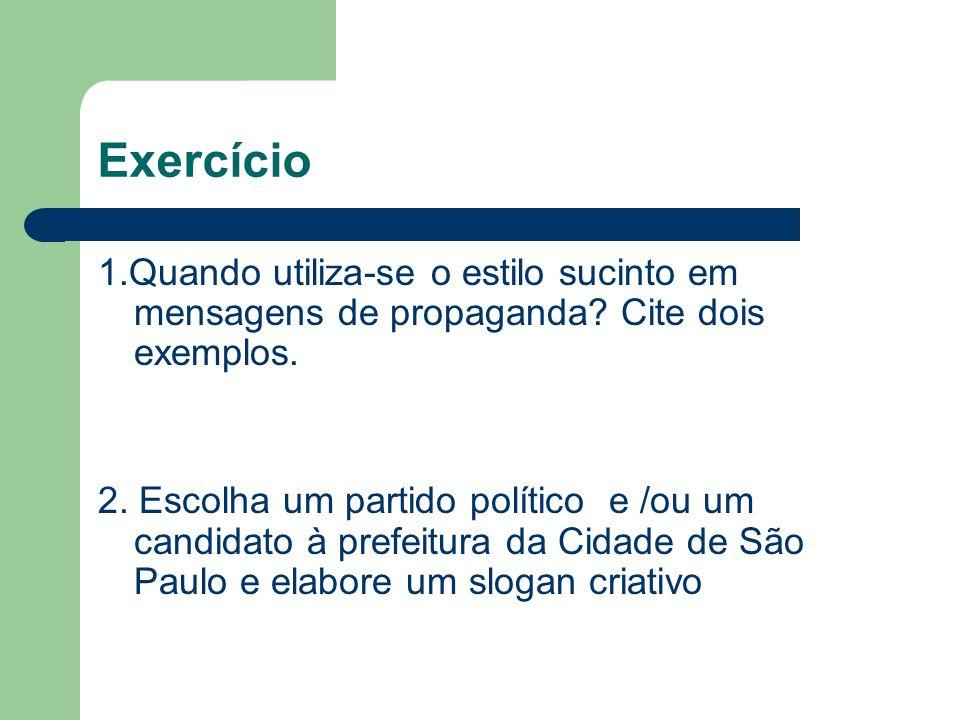 Exercício 1.Quando utiliza-se o estilo sucinto em mensagens de propaganda? Cite dois exemplos. 2. Escolha um partido político e /ou um candidato à pre