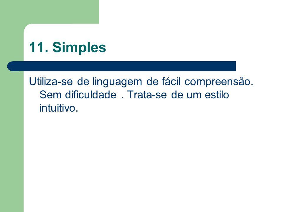 11. Simples Utiliza-se de linguagem de fácil compreensão. Sem dificuldade. Trata-se de um estilo intuitivo.