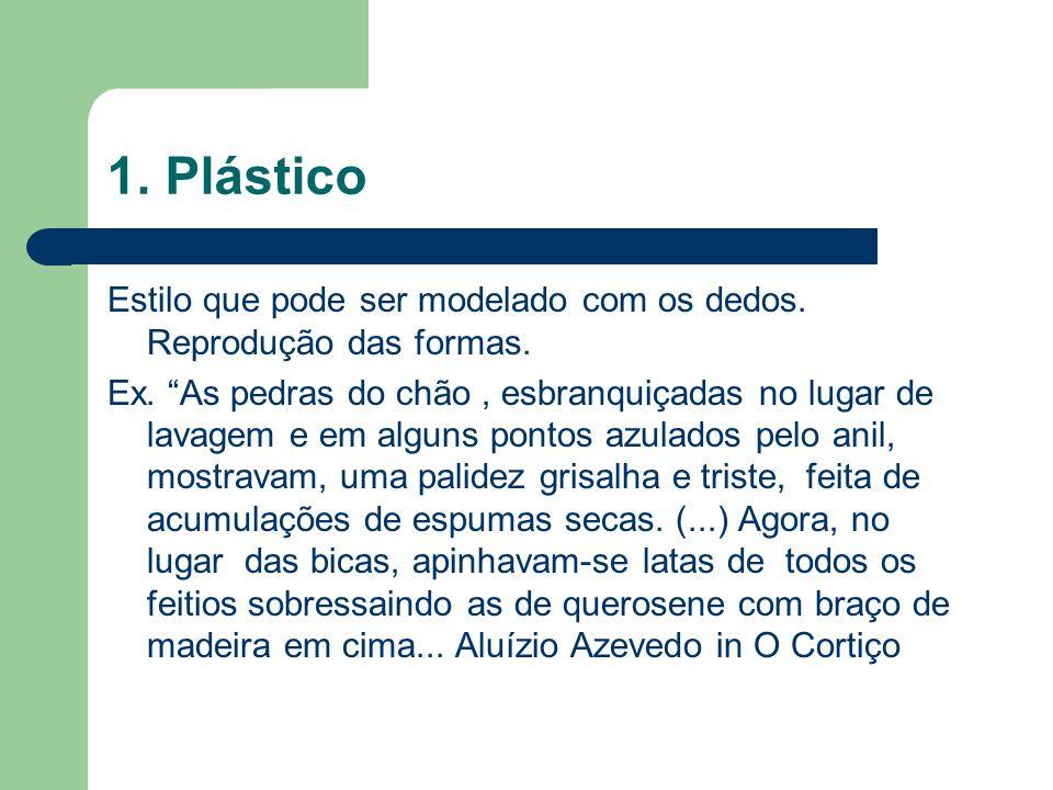 """1. Plástico Estilo que pode ser modelado com os dedos. Reprodução das formas. Ex. """"As pedras do chão, esbranquiçadas no lugar de lavagem e em alguns p"""