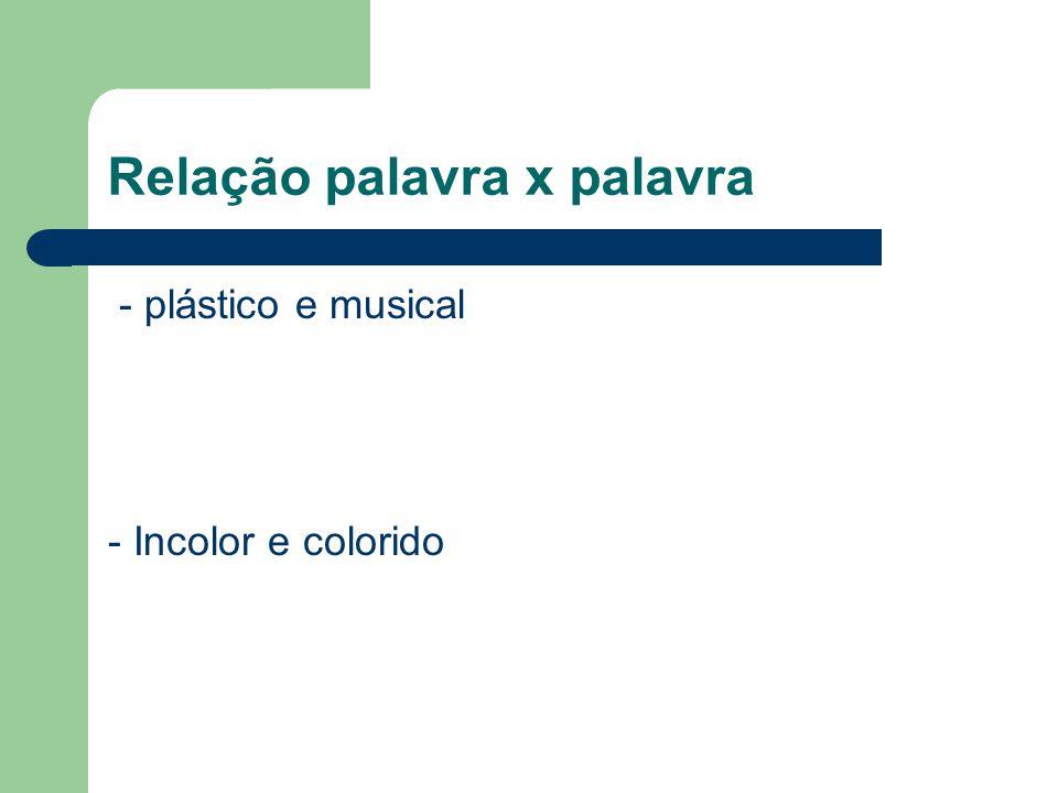 Relação palavra x palavra - plástico e musical - Incolor e colorido