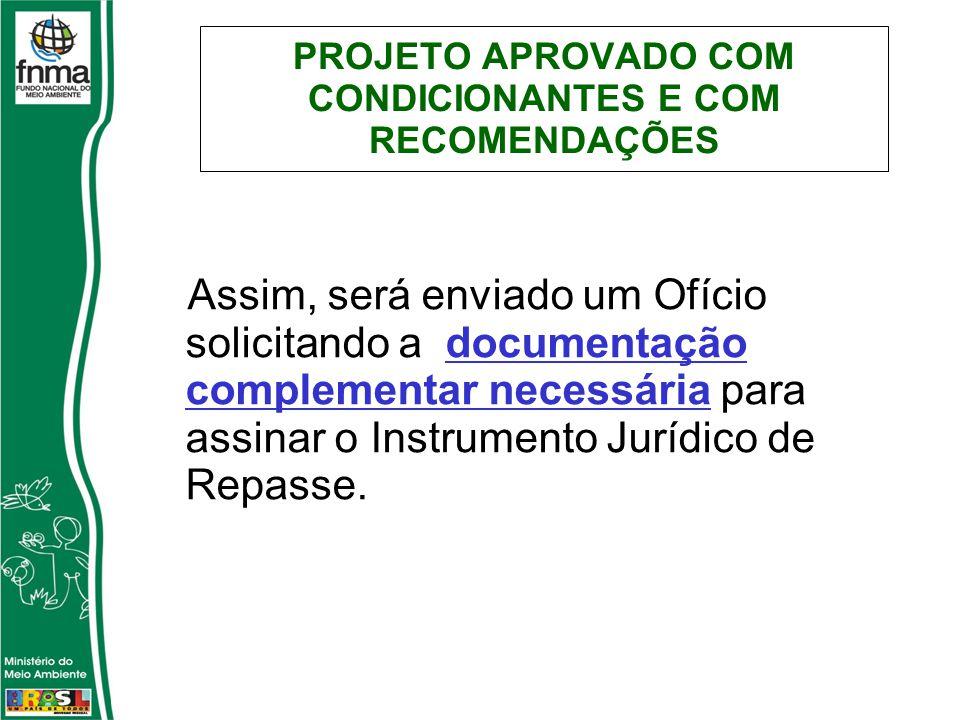 PROJETO APROVADO COM CONDICIONANTES E COM RECOMENDAÇÕES Assim, será enviado um Ofício solicitando a documentação complementar necessária para assinar o Instrumento Jurídico de Repasse.