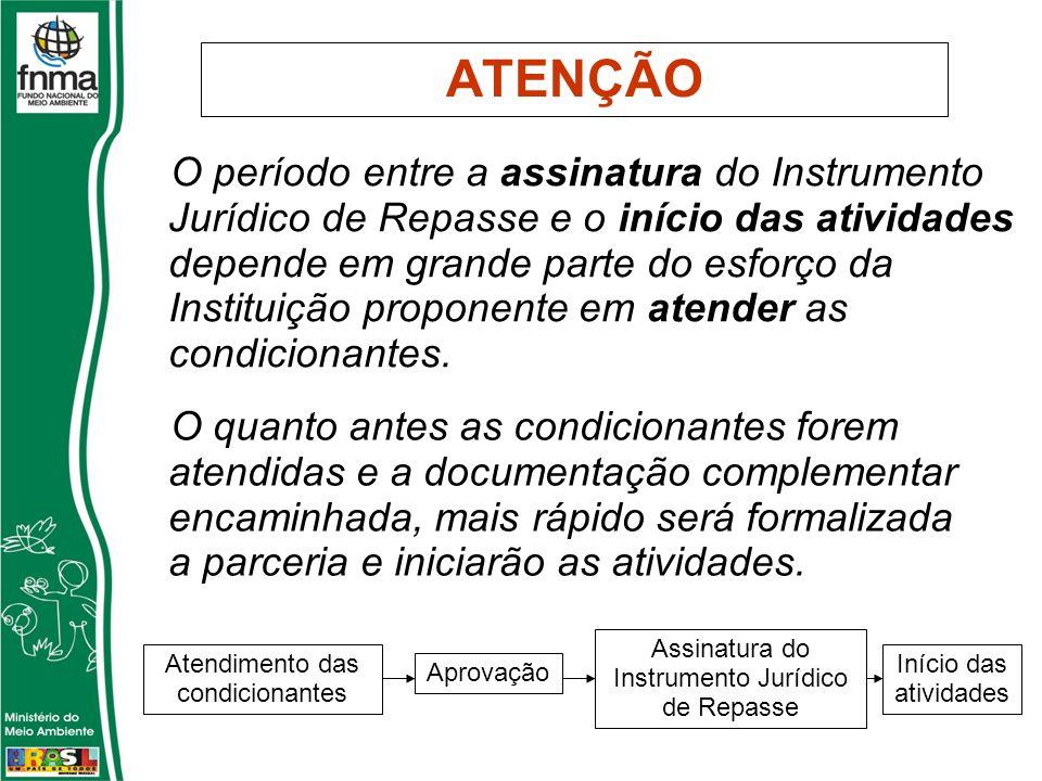ATENÇÃO O período entre a assinatura do Instrumento Jurídico de Repasse e o início das atividades depende em grande parte do esforço da Instituição proponente em atender as condicionantes.