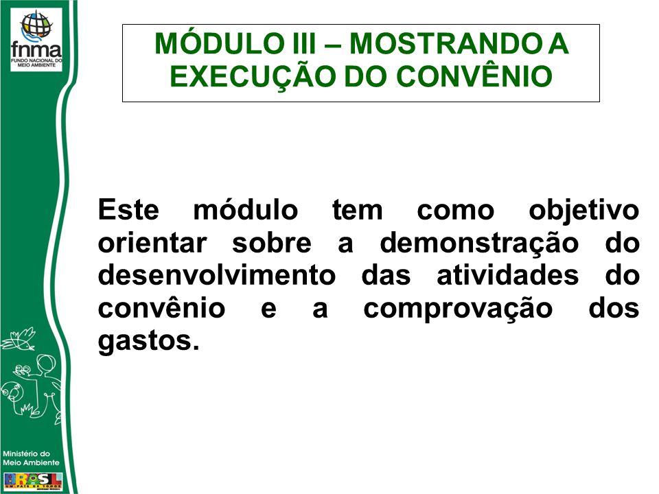 MÓDULO III – MOSTRANDO A EXECUÇÃO DO CONVÊNIO Este módulo tem como objetivo orientar sobre a demonstração do desenvolvimento das atividades do convênio e a comprovação dos gastos.
