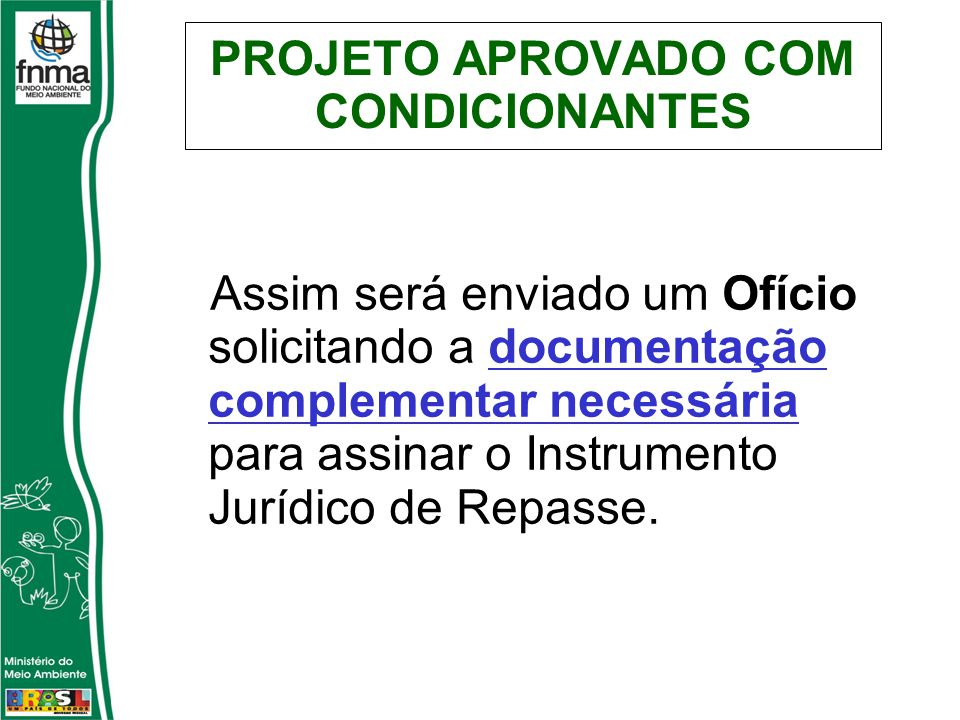 PROJETO APROVADO COM CONDICIONANTES Assim será enviado um Ofício solicitando a documentação complementar necessária para assinar o Instrumento Jurídico de Repasse.