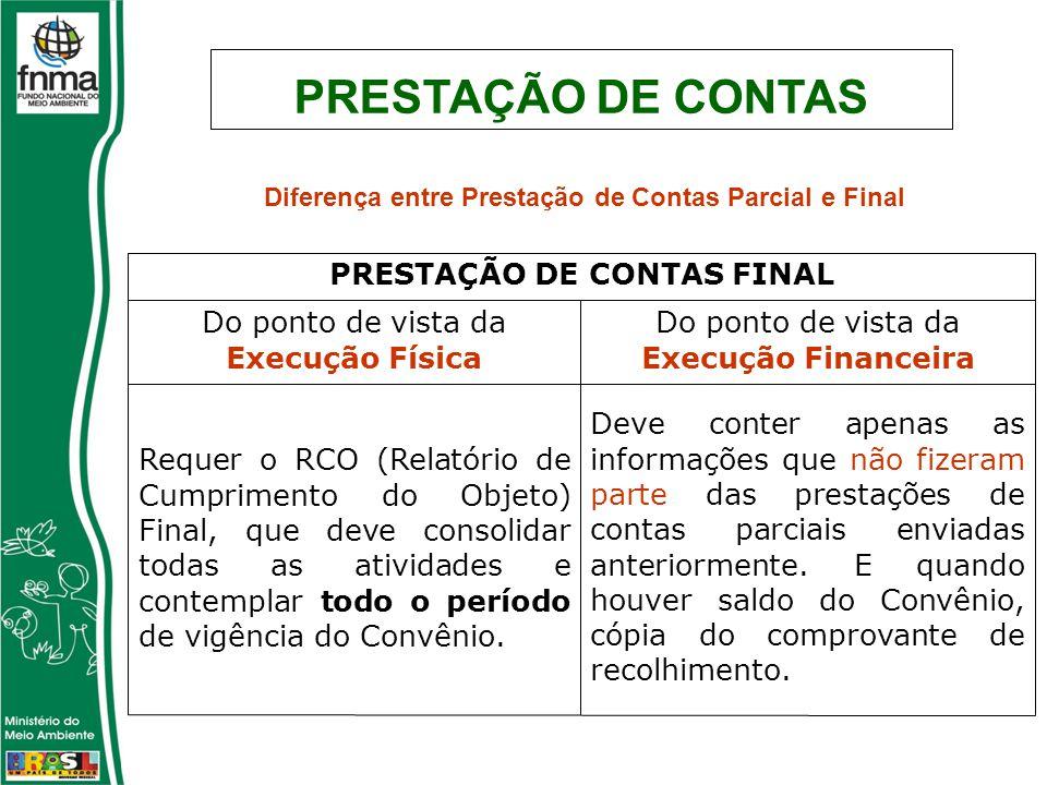 Diferença entre Prestação de Contas Parcial e Final Deve conter apenas as informações que não fizeram parte das prestações de contas parciais enviadas anteriormente.