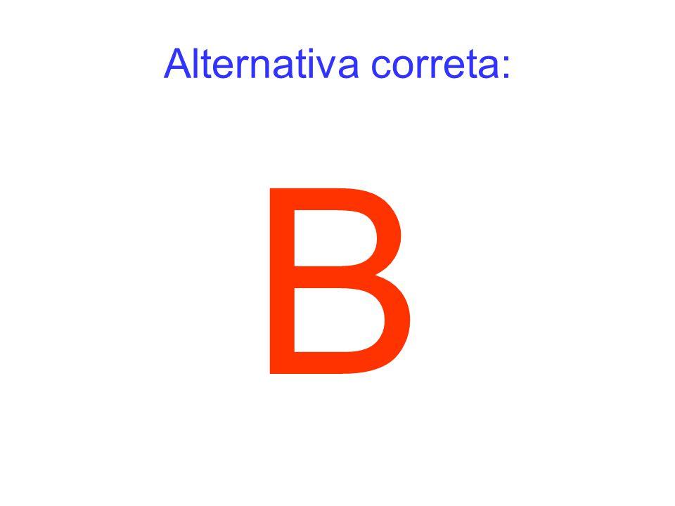 Alternativa correta: B