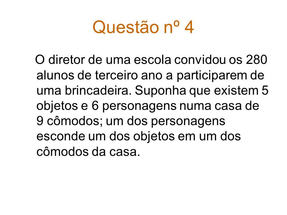 Questão nº 4 O diretor de uma escola convidou os 280 alunos de terceiro ano a participarem de uma brincadeira.