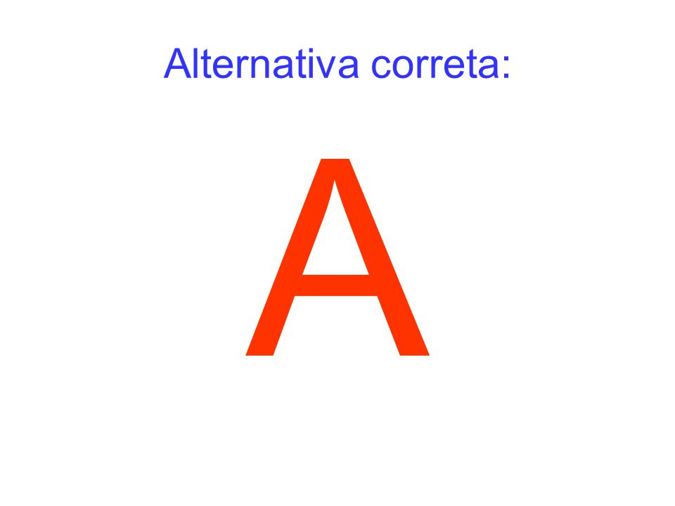 Alternativa correta: A