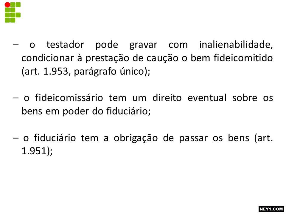 – o fideicomissário recebe os bens com os acréscimos feitos pelo fiduciário (art.