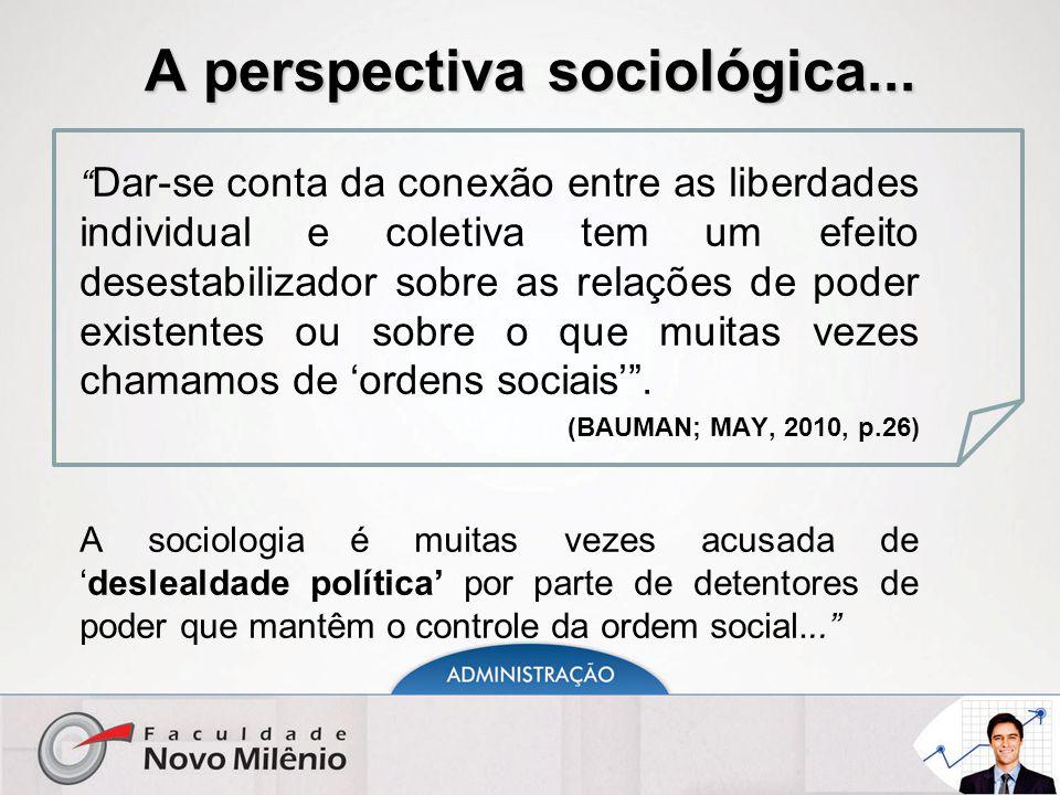 """A perspectiva sociológica... """" Dar-se conta da conexão entre as liberdades individual e coletiva tem um efeito desestabilizador sobre as relações de p"""