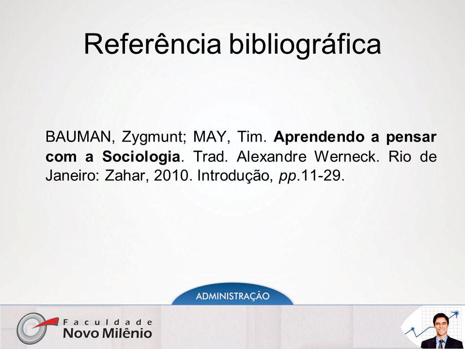 Referência bibliográfica BAUMAN, Zygmunt; MAY, Tim. Aprendendo a pensar com a Sociologia. Trad. Alexandre Werneck. Rio de Janeiro: Zahar, 2010. Introd