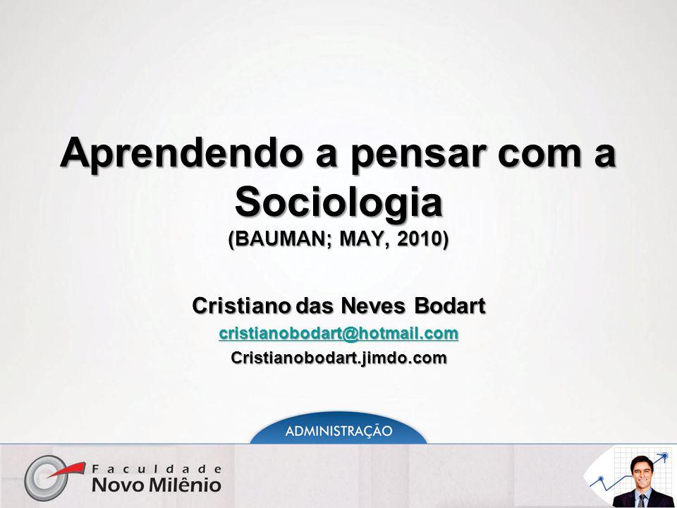 Aprendendo a pensar com a Sociologia (BAUMAN; MAY, 2010) Cristiano das Neves Bodart cristianobodart@hotmail.com Cristianobodart.jimdo.com