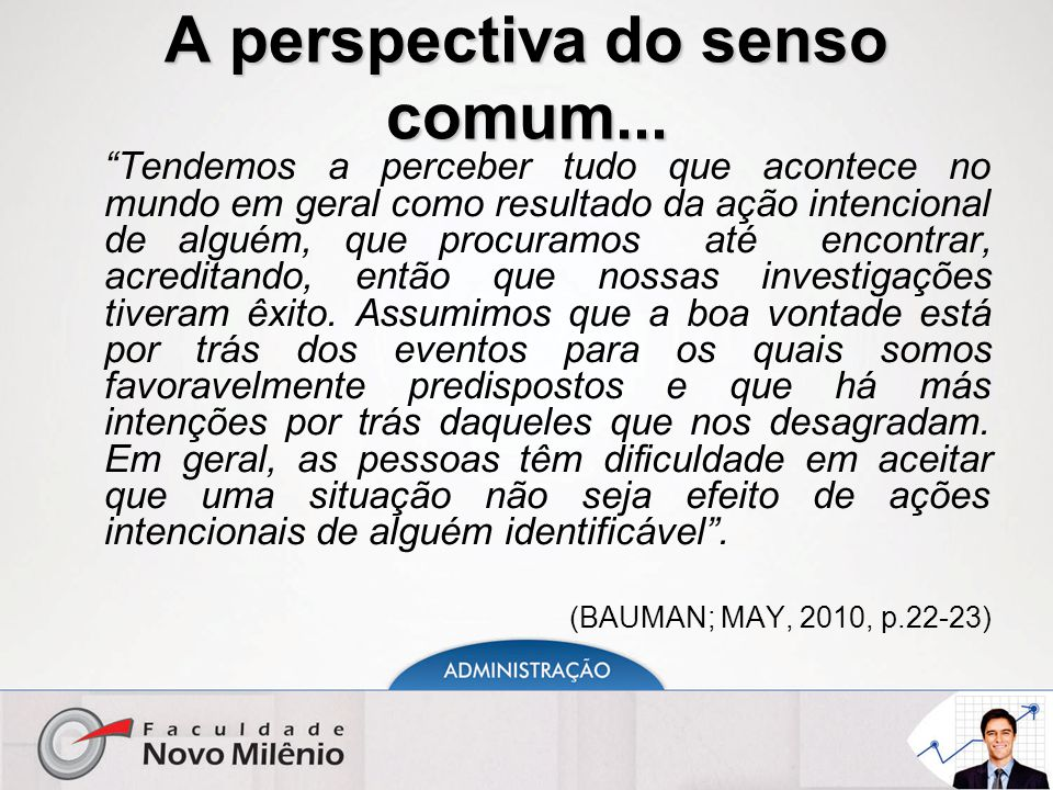 """A perspectiva do senso comum... """"Tendemos a perceber tudo que acontece no mundo em geral como resultado da ação intencional de alguém, que procuramos"""