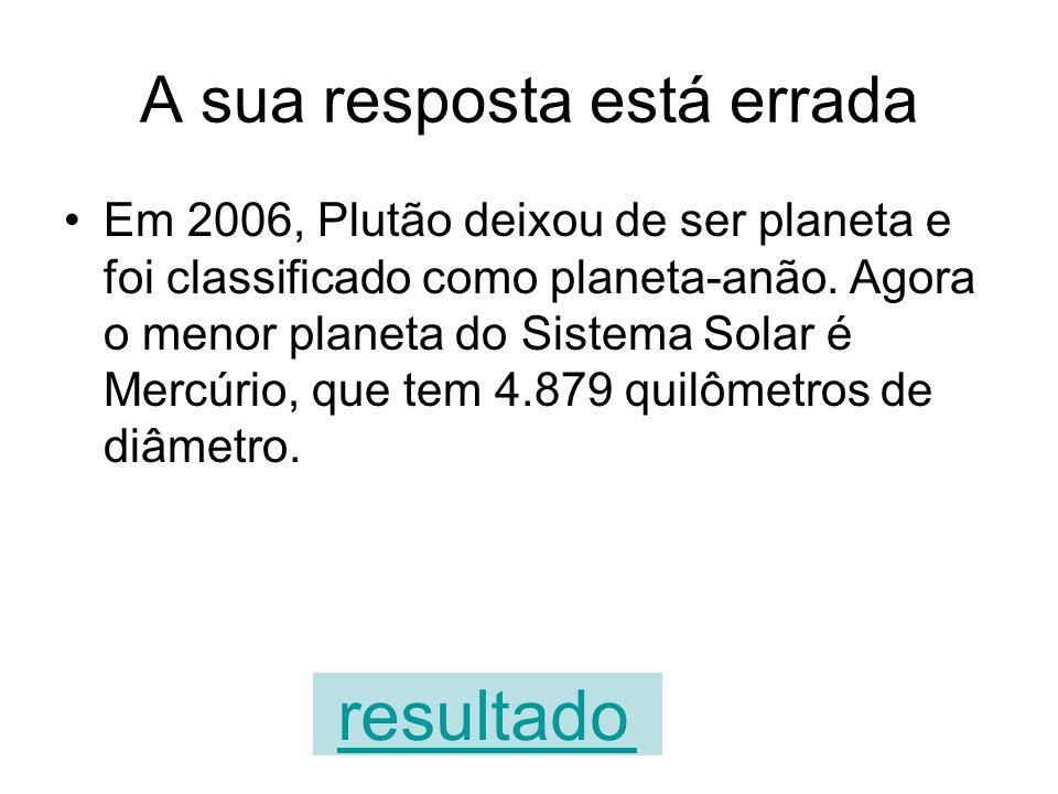 Plutão é o menor planeta do Sistema Solar. VERDADEIROFALSO